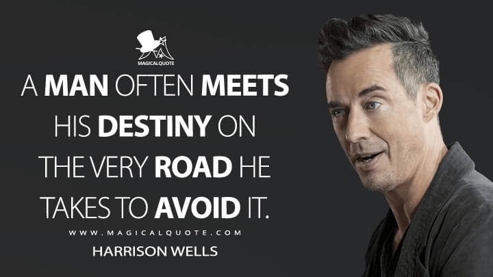 A man often meets his destiny on the very road he takes to avoid it. - Harrison Wells (The Flash Quotes)