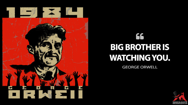 BIG BROTHER IS WATCHING YOU. - George Orwell (Nineteen Eighty-Four - 1984 Quotes)