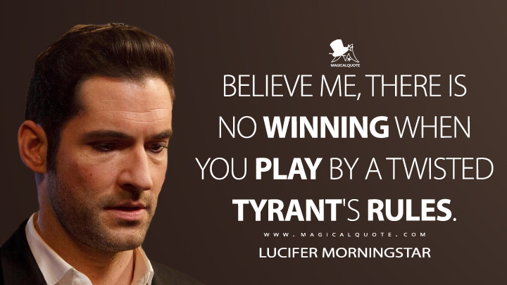 Believe me, there is no winning when you play by a twisted tyrant's rules. - Lucifer Morningstar (Lucifer Quotes)