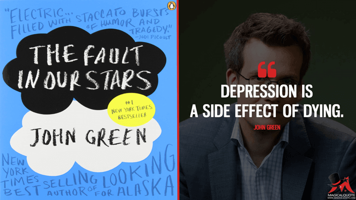 Depression is a side effect of dying. - John Green (The Fault in Our Stars Quotes)