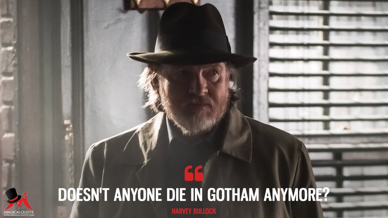 Doesn't anyone die in Gotham anymore? - Harvey Bullock (Gotham Quotes)