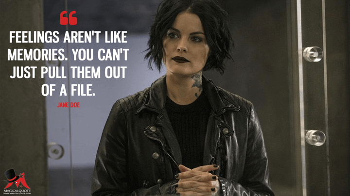 Feelings aren't like memories. You can't just pull them out of a file. - Jane Doe (Blindspot Quotes)