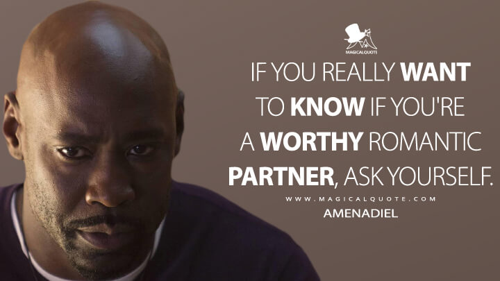 If you really want to know if you're a worthy romantic partner, ask yourself. - Amenadiel (Lucifer Quotes)