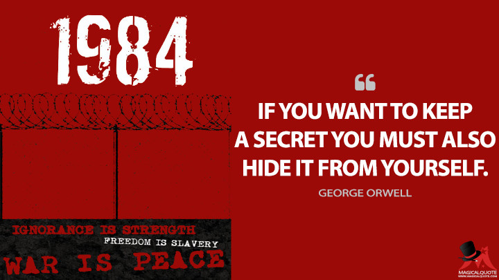 If you want to keep a secret you must also hide it from yourself. - George Orwell (1984 Quotes)