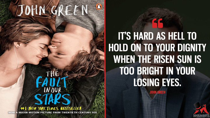It's hard as hell to hold on to your dignity when the risen sun is too bright in your losing eyes. - John Green (The Fault in Our Stars Quotes)
