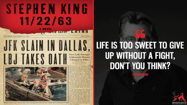 Life is too sweet to give up without a fight, don't you think? - Stephen King (11/22/63 Quotes)