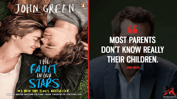 Most parents don't know really their children. - John Green (The Fault in Our Stars Quotes)