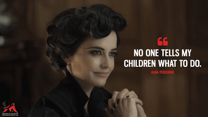 No one tells my children what to do. - Alma Peregrine (Miss Peregrine's Home for Peculiar Children Quotes)