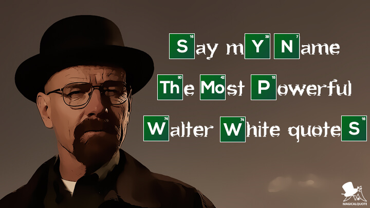 Say My Name The Most Powerful Walter White Quotes