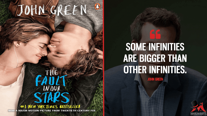 Some infinities are bigger than other infinities. - John Green (The Fault in Our Stars Quotes)