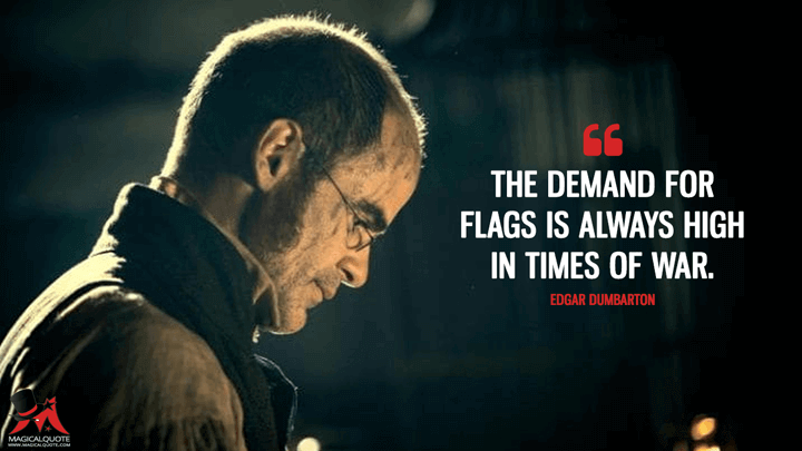 The demand for flags is always high in times of war. - Edgar Dumbarton (Taboo Quotes)