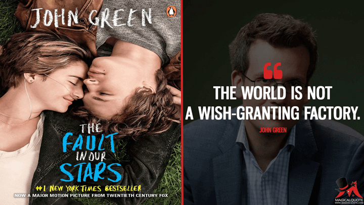 The world is not a wish-granting factory. - John Green (The Fault in Our Stars Quotes)