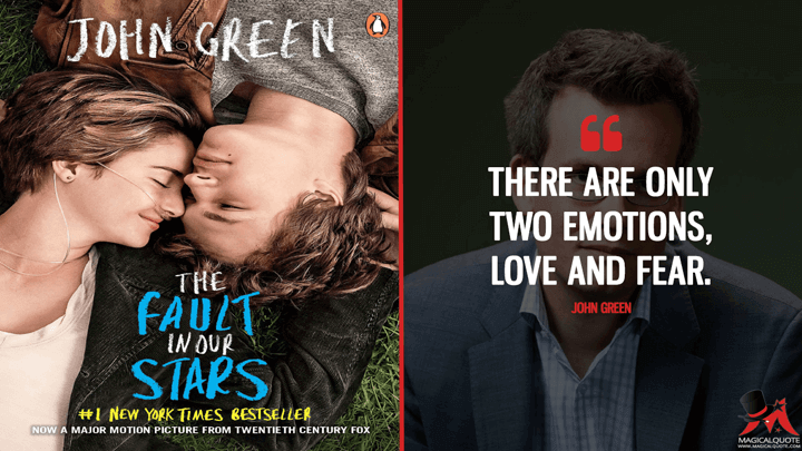 There are only two emotions, love and fear. - John Green (The Fault in Our Stars Quotes)