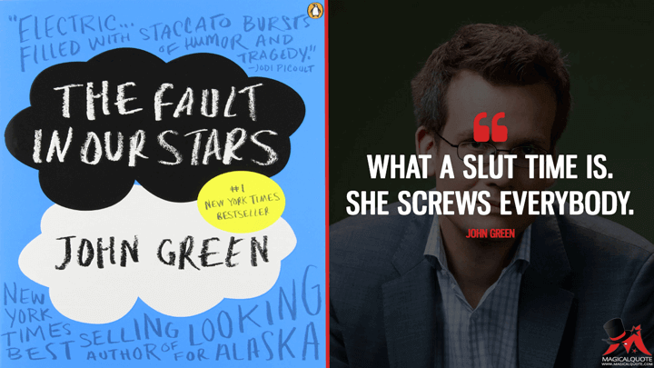 What a slut time is. She screws everybody. - John Green (The Fault in Our Stars Quotes)