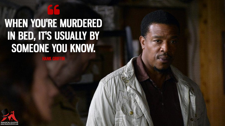 When you're murdered in bed, it's usually by someone you know. - Hank Griffin (Grimm Quotes)