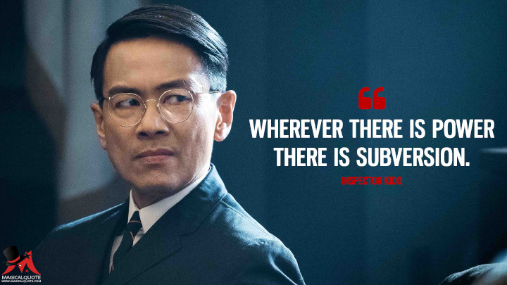 Wherever there is power there is subversion. - Inspector Kido (The Man in the High Castle Quotes)