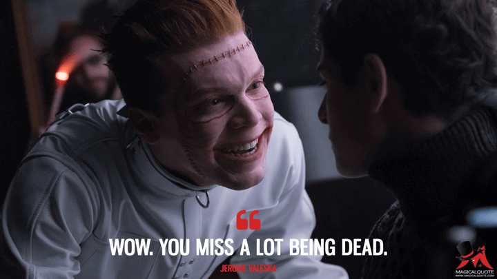 Wow. You miss a lot being dead. - Jerome Valeska (Gotham Quotes)