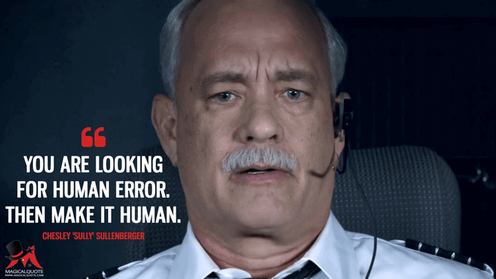 You are looking for human error. Then make it human. - Chesley 'Sully' Sullenberger (Sully Quotes)