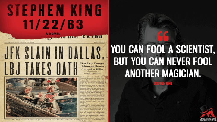 You can fool a scientist, but you can never fool another magician. - Stephen King (11/22/63 Quotes)