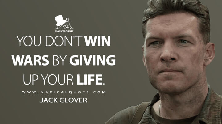 You don't win wars by giving up your life. - Jack Glover (Hacksaw Ridge Quotes)