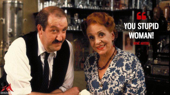 You stupid woman! - René Artois ('Allo 'Allo Quotes)