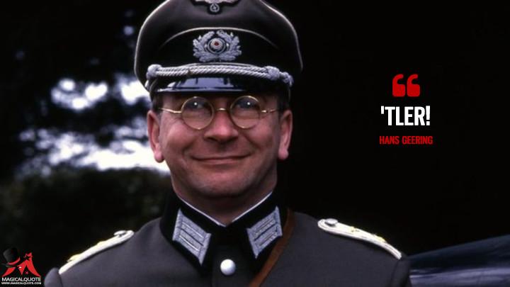tler! - Hans Geering ('Allo 'Allo Quotes)