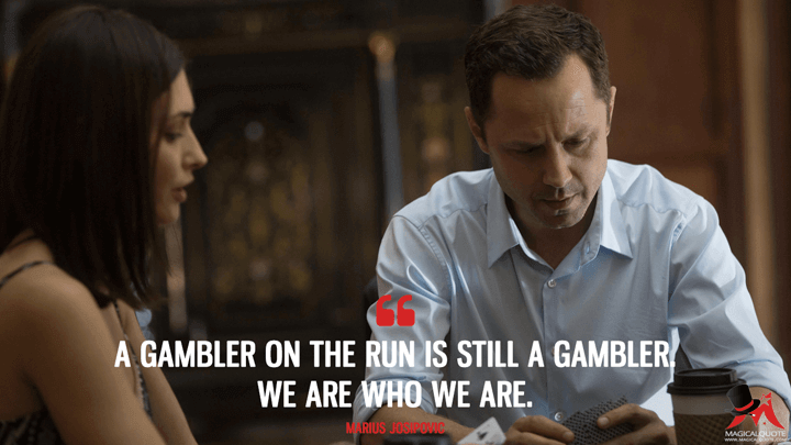 A gambler on the run is still a gambler. We are who we are. - Marius Josipovic (Sneaky Pete Quotes)