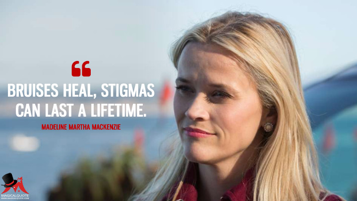 Bruises heal, stigmas can last a lifetime. - Madeline Martha Mackenzie (Big Little Lies Quotes)