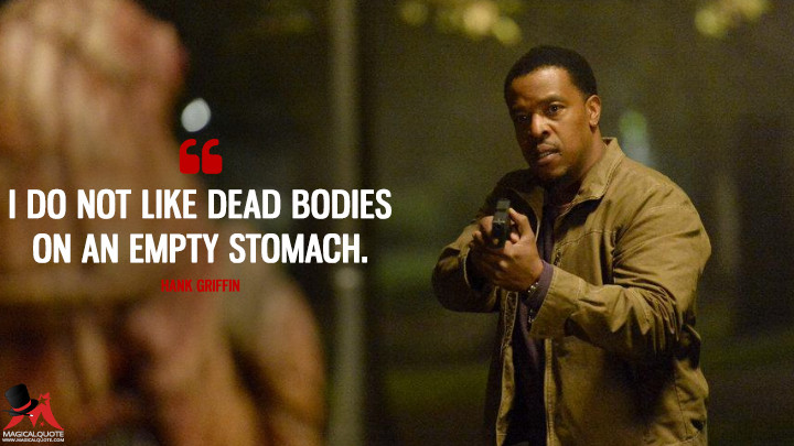 I do not like dead bodies on an empty stomach. - Hank Griffin (Grimm Quotes)