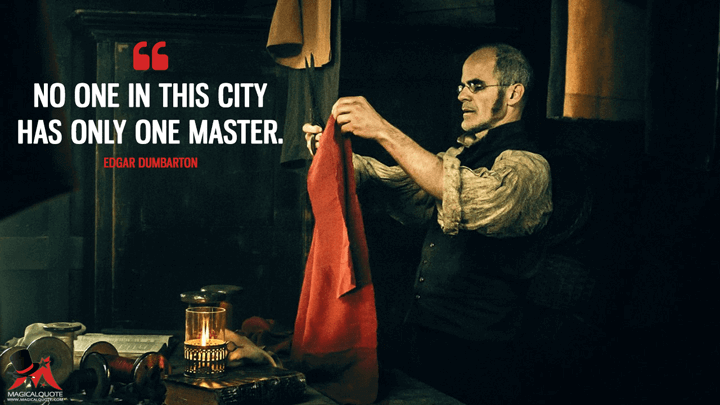 No one in this city has only one master. - Edgar Dumbarton (Taboo Quotes)