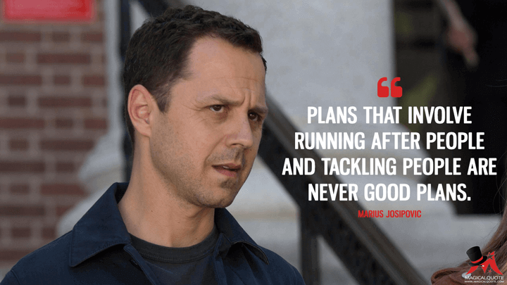 Plans that involve running after people and tackling people are never good plans. - Marius Josipovic (Sneaky Pete Quotes)