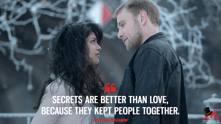 Secrets are better than love, because they kept people together. - Wolfgang Bogdanow (Sense8 Quotes)