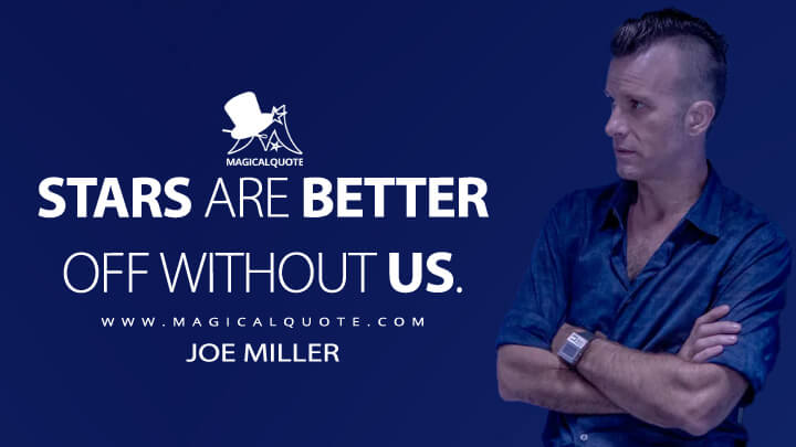 Stars are better off without us. - Joe Miller (The Expanse Quotes)