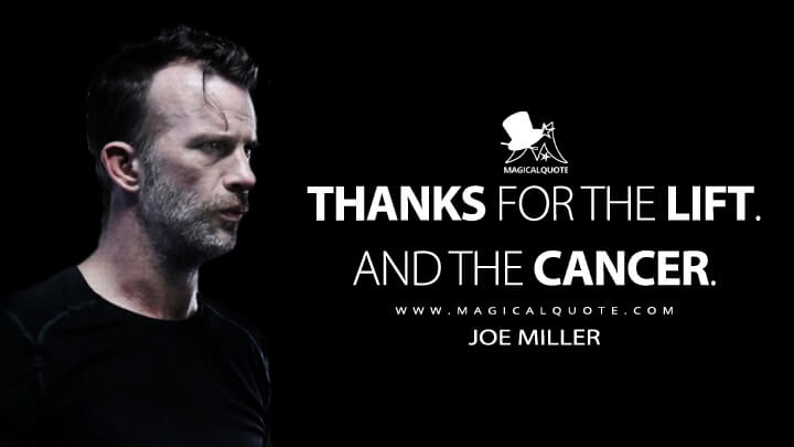Thanks for the lift. And the cancer. - Joe Miller (The Expanse Quotes)