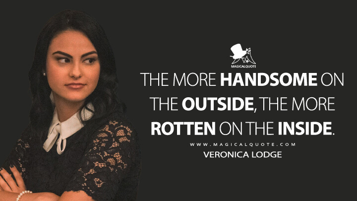 The more handsome on the outside, the more rotten on the inside. - Veronica Lodge (Riverdale Quotes)