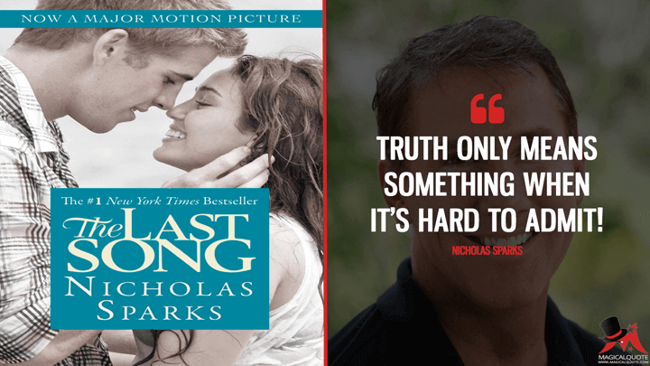 Truth only means something when it's hard to admit! - Nicholas Sparks (The Last Song Quotes)