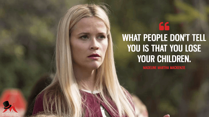 What people don't tell you is that you lose your children. - Madeline Martha Mackenzie (Big Little Lies Quotes)
