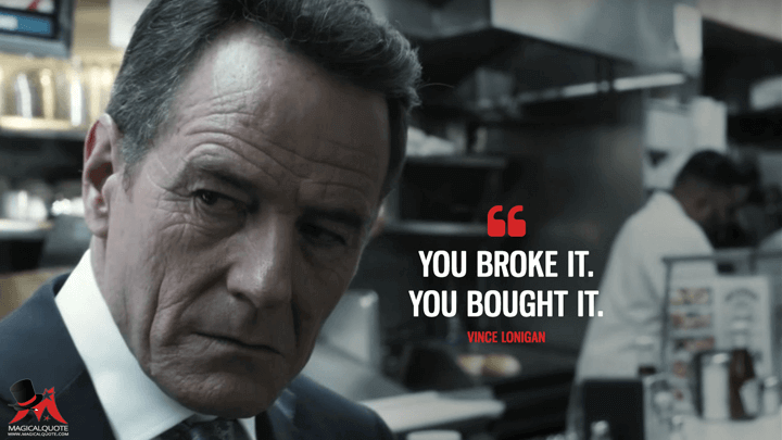 You broke it. You bought it. - Vince Lonigan (Sneaky Pete Quotes)