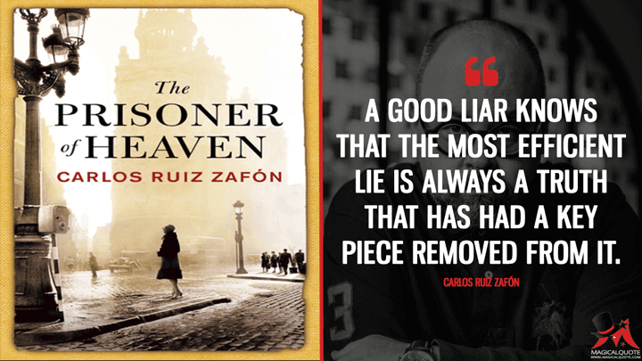 A good liar knows that the most efficient lie is always a truth that has had a key piece removed from it. - Carlos Ruiz Zafón (The Prisoner of Heaven Quotes)