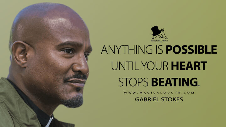 Anything is possible until your heart stops beating. - Gabriel Stokes (The Walking Dead Quotes)