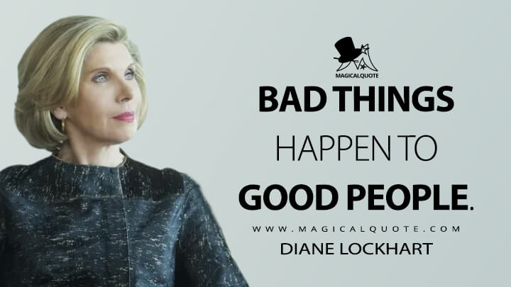 Bad things happen to good people. - Diane Lockhart (The Good Fight Quotes)