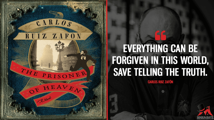 Everything can be forgiven in this world, save telling the truth. - Carlos Ruiz Zafón (The Prisoner of Heaven Quotes)