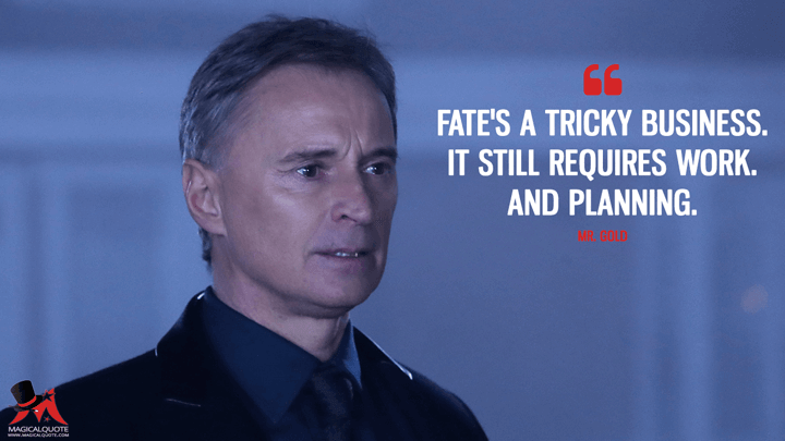 Fate's a tricky business. It still requires work. And planning. - Mr. Gold (Once Upon a Time Quotes)