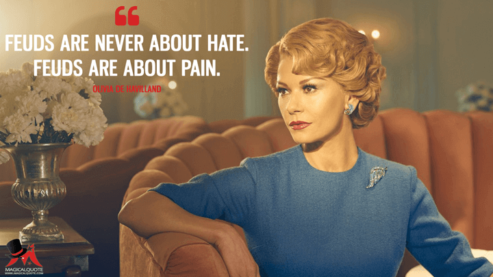 Feuds are never about hate. Feuds are about pain. - Olivia de Havilland (Feud Quotes)