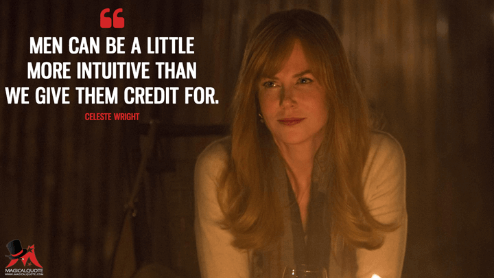 Men can be a little more intuitive than we give them credit for. - Celeste Wright (Big Little Lies Quotes)