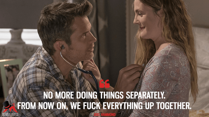 No more doing things separately. From now on, we f*** everything up together. - Joel Hammond (Santa Clarita Diet Quotes)