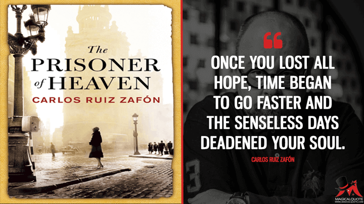 Once you lost all hope, time began to go faster and the senseless days deadened your soul. - Carlos Ruiz Zafón (The Prisoner of Heaven Quotes)