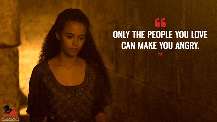 Only the people you love can make you angry. - Tip (Emerald City Quotes)