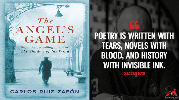 Poetry is written with tears, novels with blood, and history with invisible ink. - Carlos Ruiz Zafón (The Angel's Game Quotes)