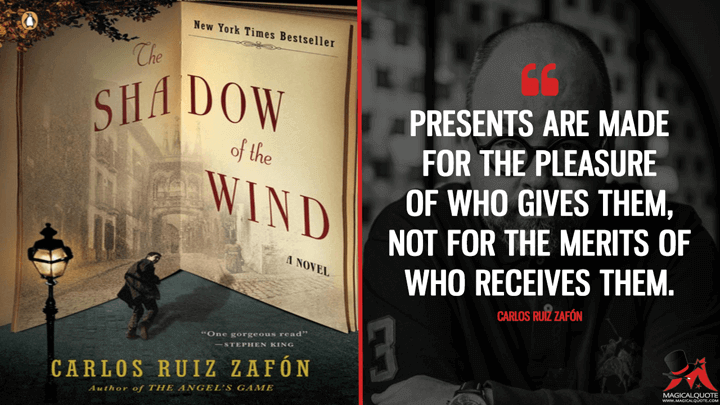 Presents are made for the pleasure of who gives them, not for the merits of who receives them. - Carlos Ruiz Zafón (The Shadow of the Wind Quotes)